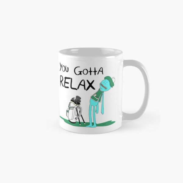 Mr. Meeseeks Quote T-shirt - You Gotta Relax - White Classic Mug