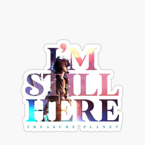 I'm Still Here - Treasure Planet Sticker