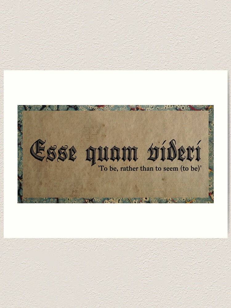 Esse Quam Videri To Be Rather Than To Seem To Be Art Print By Mhen Redbubble Videri quam esse is a latin phrase meaning 'to seem, rather than to be'. redbubble