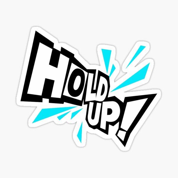 hol up Sticker