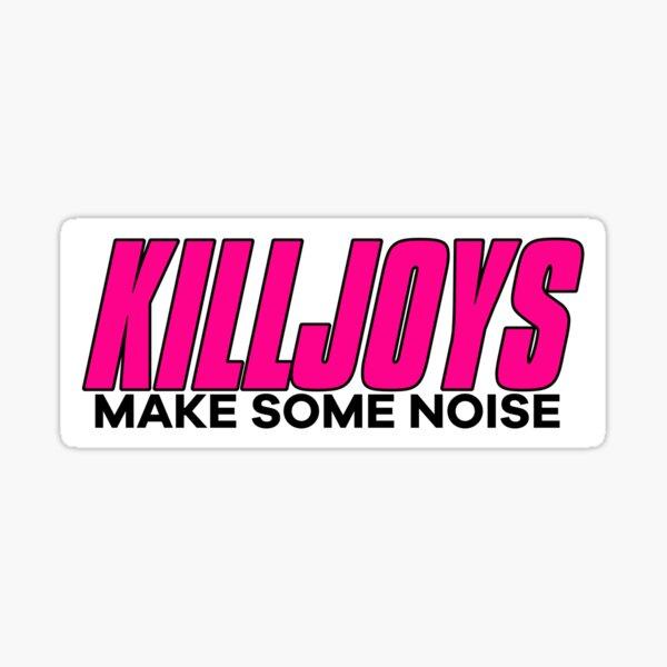 Killjoys hace un poco de ruido Pegatina
