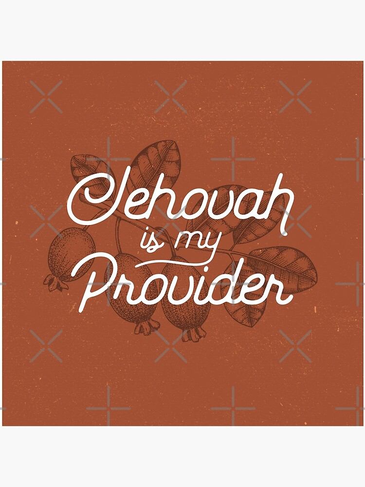 JEHOVAH IS MY PROVIDER by JenielsonDesign