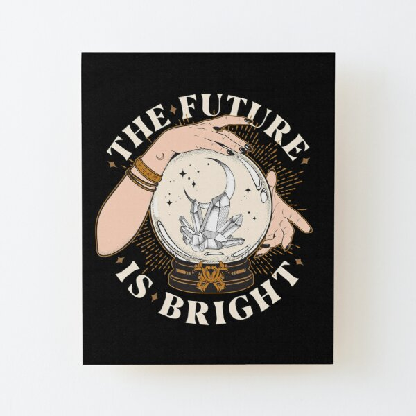 The Future Is Bright Wood Mounted Print