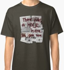 There Was a HOLE Here. It's Gone Now. Classic T-Shirt