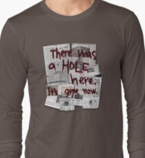 There Was a HOLE Here. It's Gone Now. Long Sleeve T-Shirt