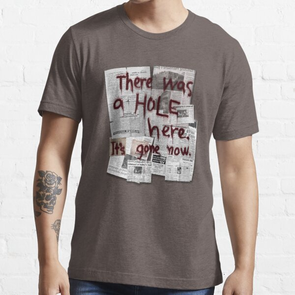 There Was a HOLE Here. It's Gone Now. Essential T-Shirt