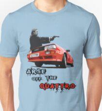 Arse off the Quattro! Unisex T-Shirt