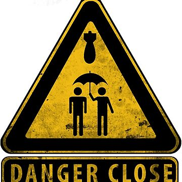 Caution Danger Close Sign by DrJCabbage