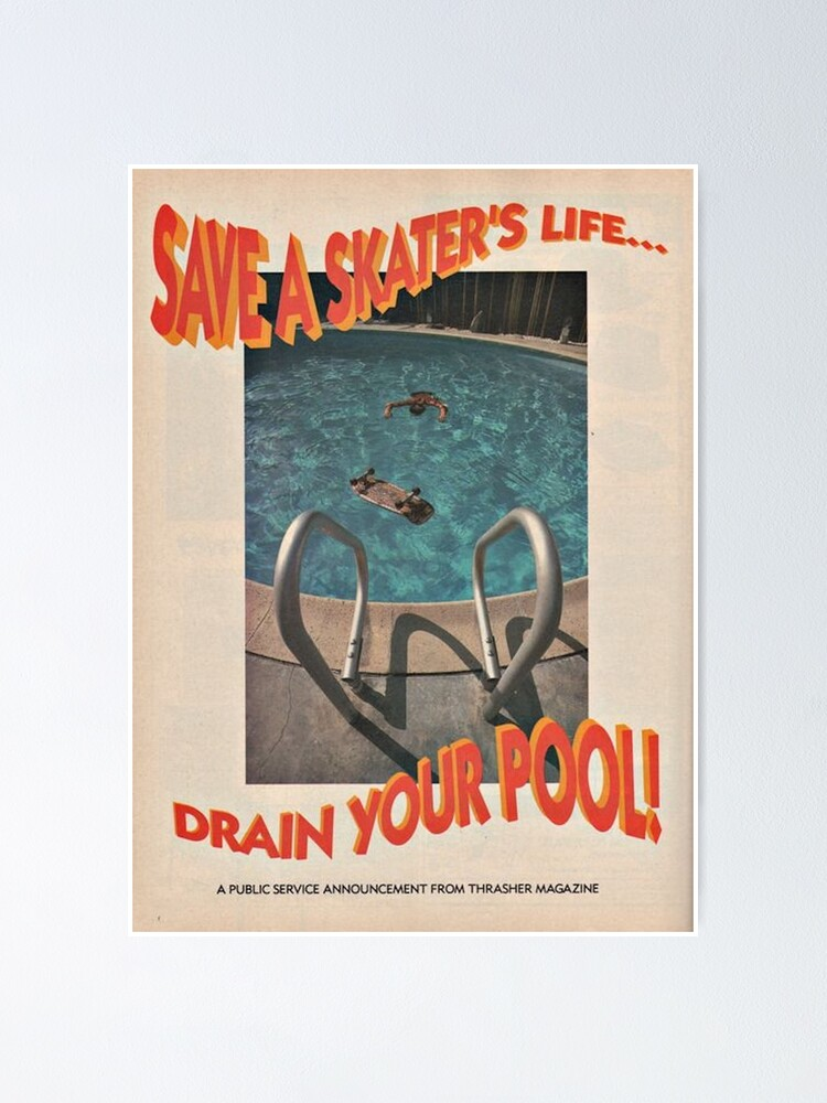 Alternate view of Save A Skater's Life... Drain Your Pool - Thrasher Magazine Poster