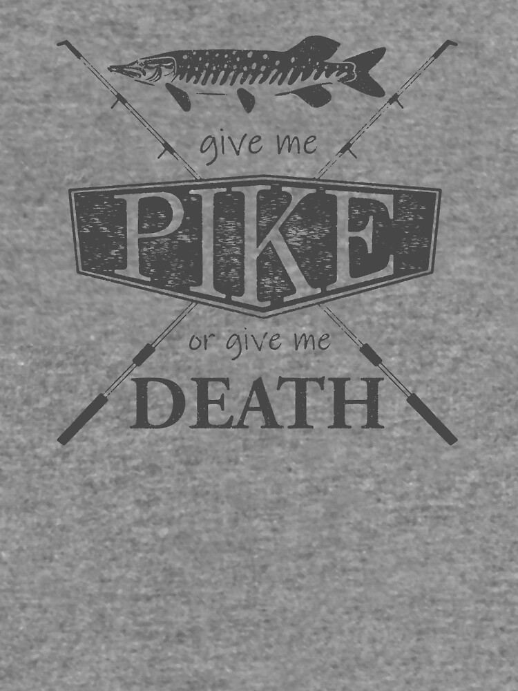 Give Me Pike or Give Me Death - Dark Grey by plaidshirtdesig