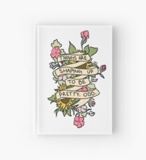 """""""Things Are Shaping Up To Be Pretty. Odd."""" Hardcover Journal"""