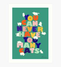 You can never have too many cats - colorful typography Art Print