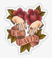 Ew David - Schitt's Creek - Alexis Rose Sticker