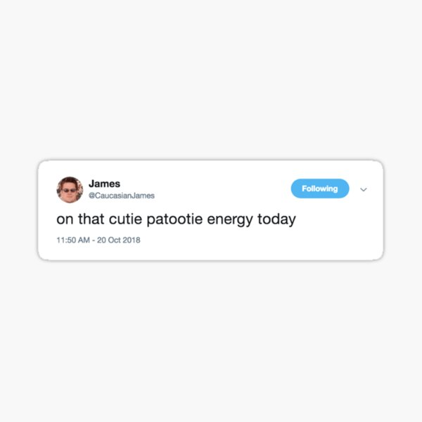 On That Cutie Patootie Energy Today Sticker