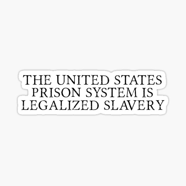 The United States Prison System is Legalized Slavery Sticker