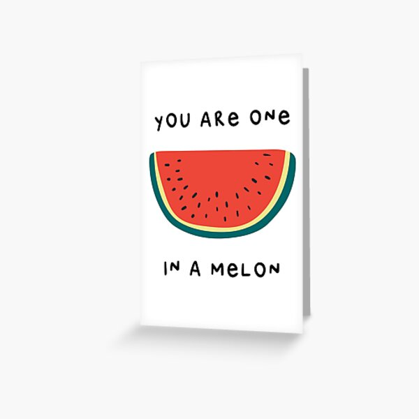 YOU ARE ONE IN A MELON Greeting Card
