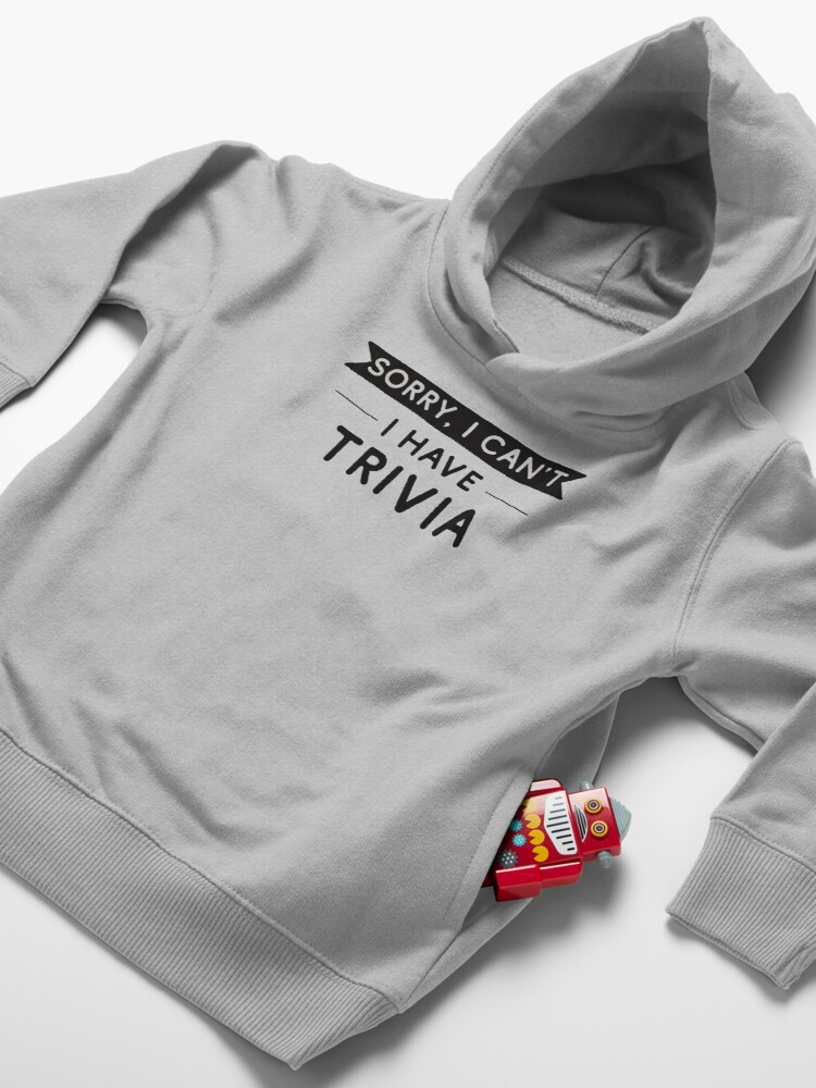 Alternate view of Sorry I Can't I Have Trivia Toddler Pullover Hoodie