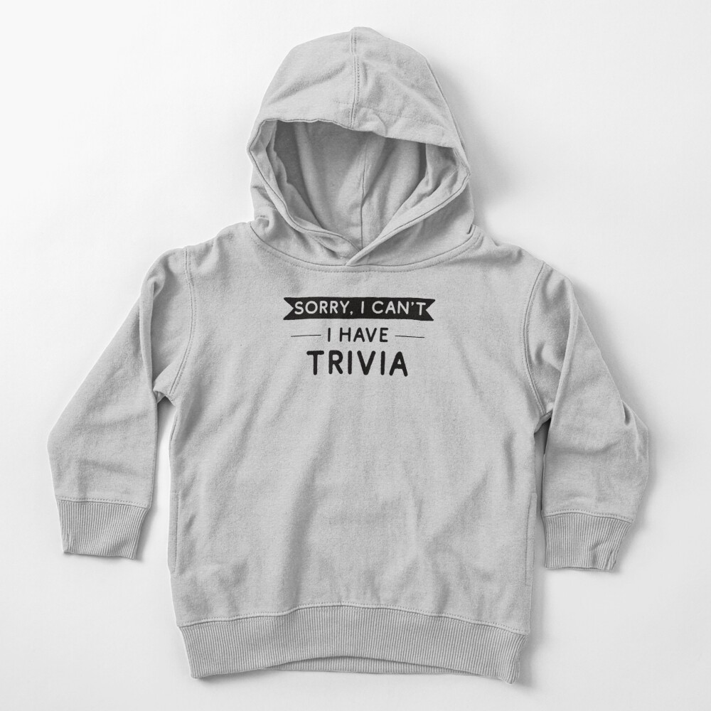 Sorry I Can't I Have Trivia Toddler Pullover Hoodie
