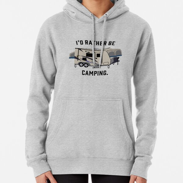 I'd Rather Be Camping. Pullover Hoodie
