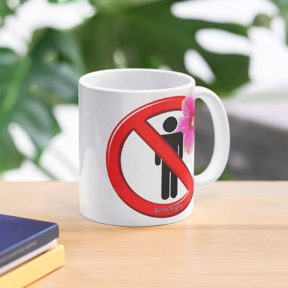 Girls Only!  No men allowed! Mug
