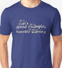 If I can't be a good example I'll be a horrible warning T-Shirt
