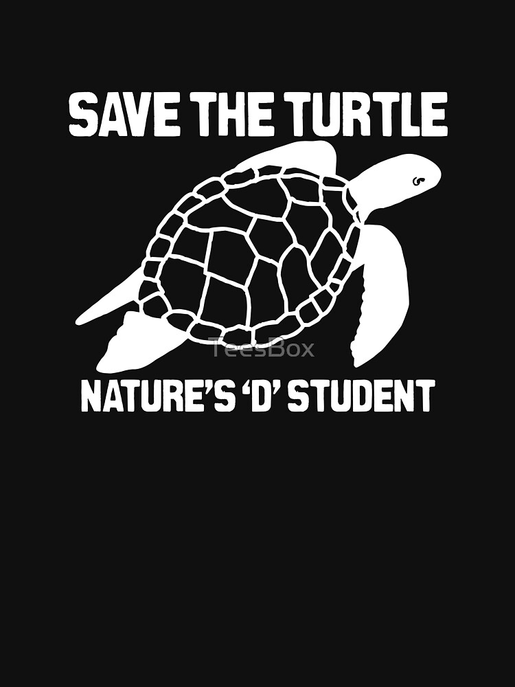 Save The Turtle- Nature's D Student by TeesBox