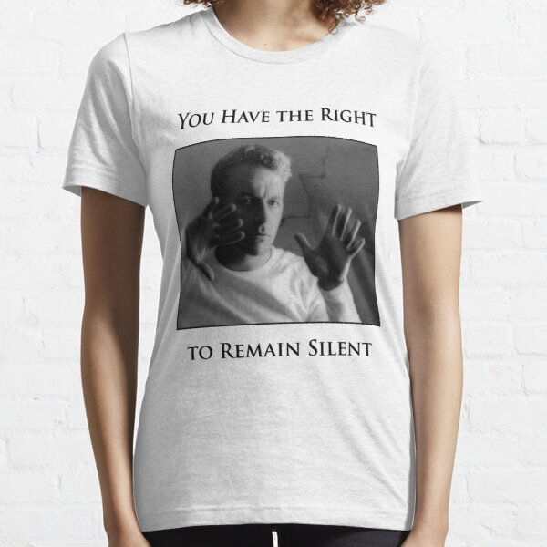You Have the Right to Remain Silent Essential T-Shirt