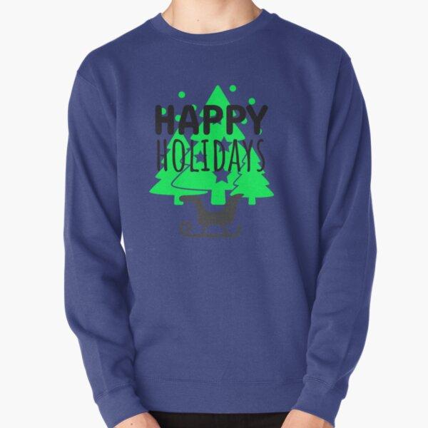 Happy Holydays Shirts Pullover Sweatshirt
