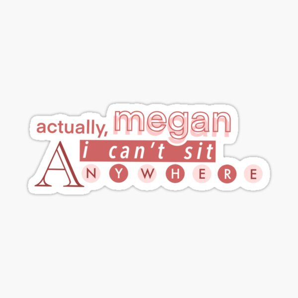 actually, megan i cant sit anywhere Sticker