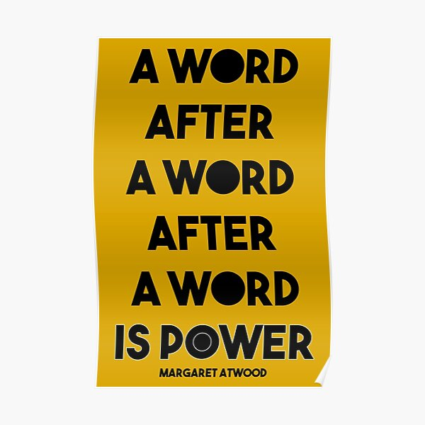 Margaret Atwood Quote: A Word after a word after a word is power Poster