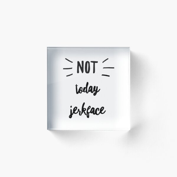 Not today jerk face in black by Jami Amerine  Acrylic Block