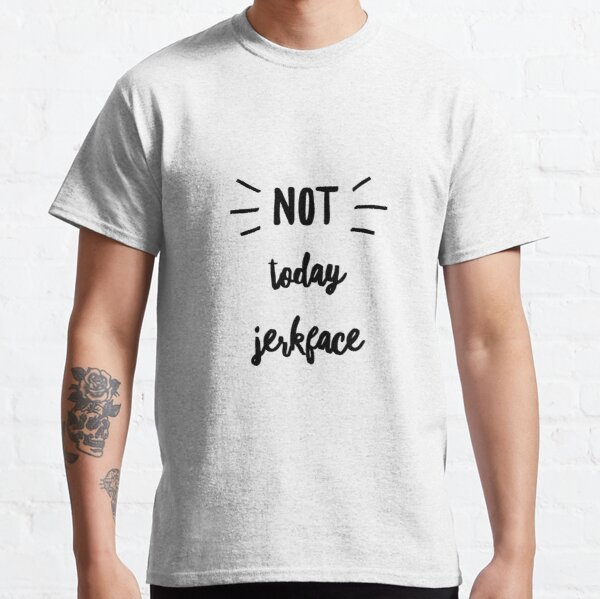Not today jerk face in black by Jami Amerine  Classic T-Shirt