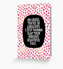 Oh Gross, you're so gorgeous Greeting Card