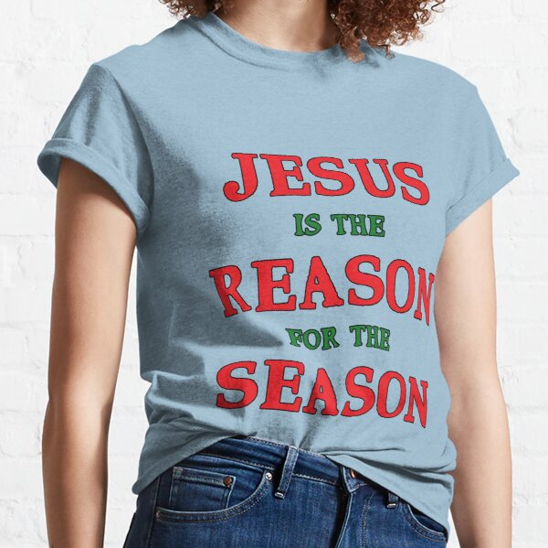 Jesus is the Reason for the Season Classic T-Shirt
