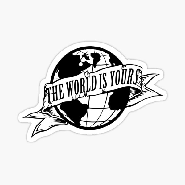 THE WORLD IS YOURS Sticker
