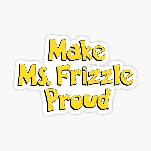 Make Ms. Frizzle Proud Sticker