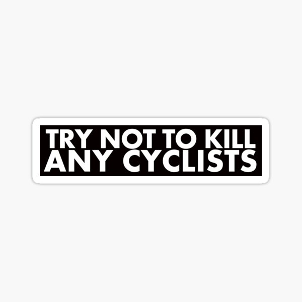 Try Not To Kill Any Cyclists Sticker