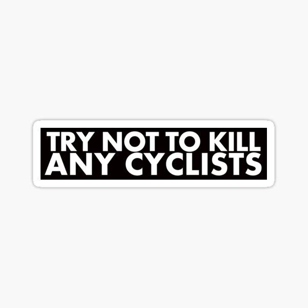 Essayez de ne pas tuer les cyclistes Sticker