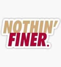Nothin' Finer. Sticker