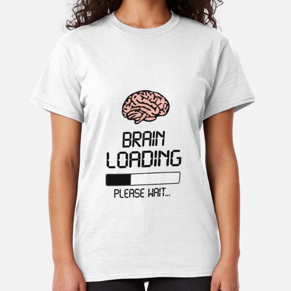 BRAIN LOADING PLEASE WAIT Funny Adult T-Shirt All Sizes
