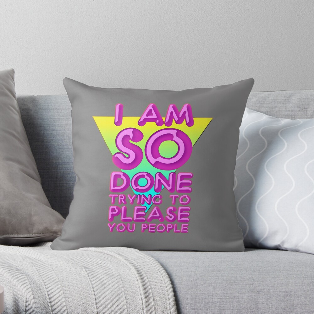 Meh. I'm doin' it my way from here on out. Throw Pillow