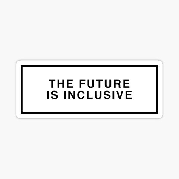 THE FUTURE IS INCLUSIVE Sticker