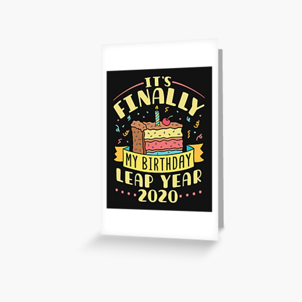 Leap Year 2020 It's Finally My Birthday Greeting Card