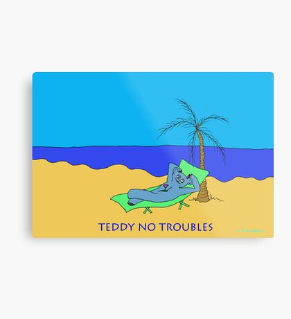 TEDDY NO TROUBLE Metal Print