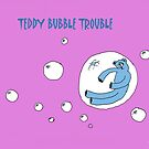 TEDDY BUBBLE TROUBLE by RoseLangford