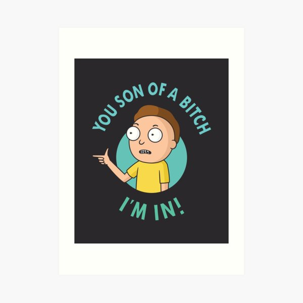 You Son of a Bitch, I'm In - Morty Art Print