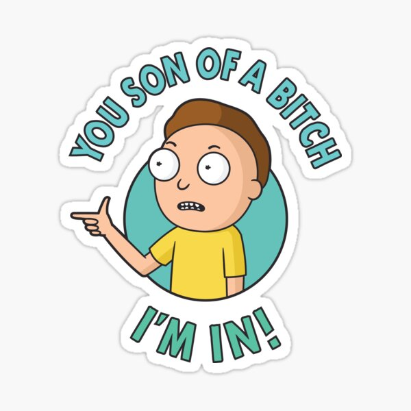 You Son of a Bitch, I'm In - Morty Sticker
