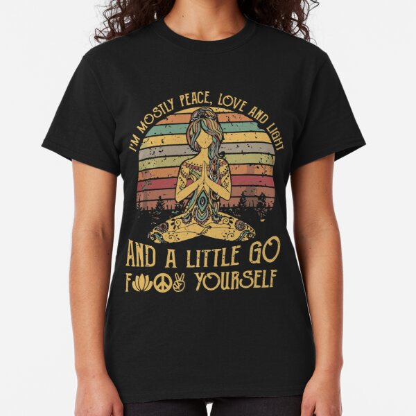 I'm Mostly Peace, Love And Light And A Little Go Fuck Yourself Tattooed T-shirt  Classic T-Shirt