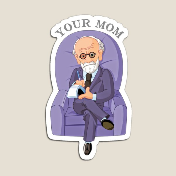 Sigmund Freud - Your mom. Witty gift, Psychology gift Magnet