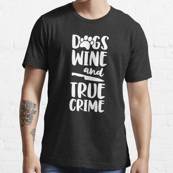 Dogs Wine And True Crime Shirt Women  True Crime Junkie Essential T-Shirt
